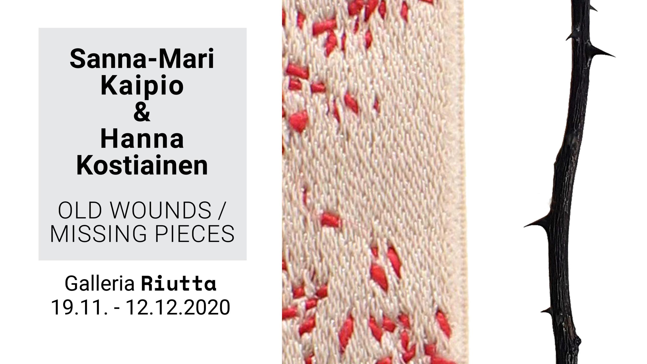 RIUTTA  – Sanna-Mari Kaipio & Hanna Kostiainen — Old Wounds/ Missing Pieces 19.11.-12.12.2020